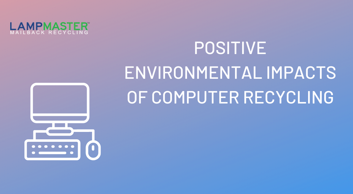 positive impacts of computer recycling