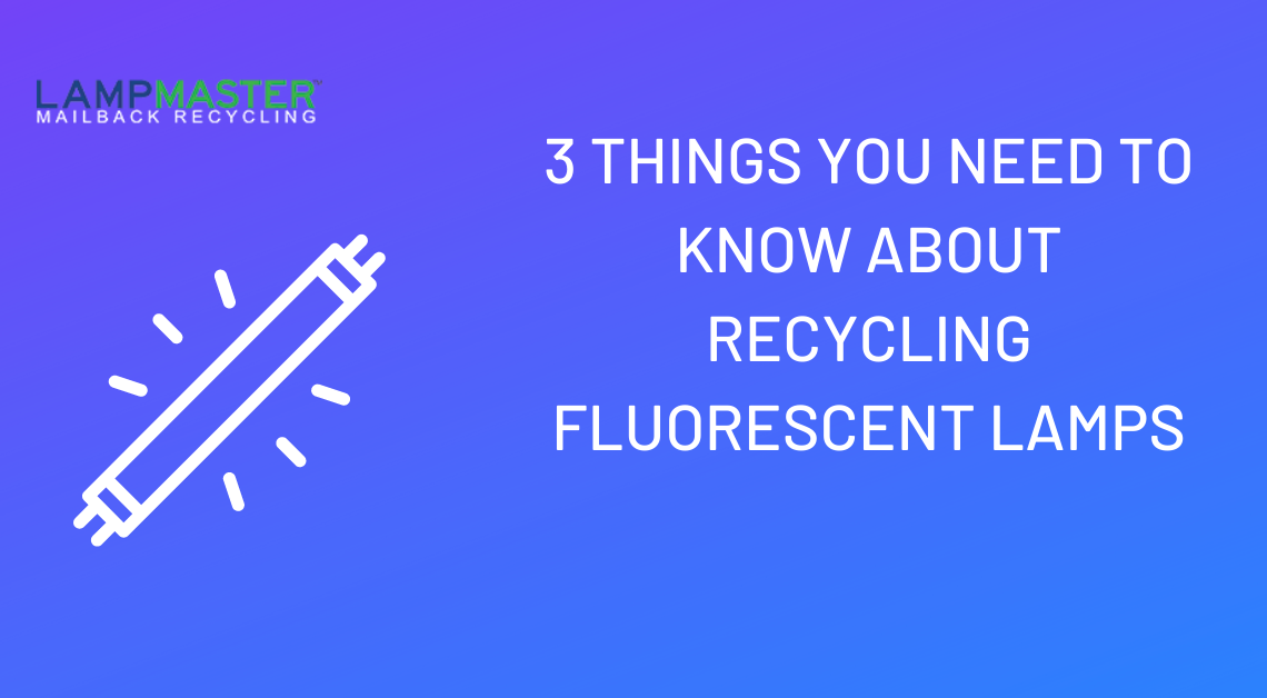 3 things you need to know about recycling fluorescent lamps