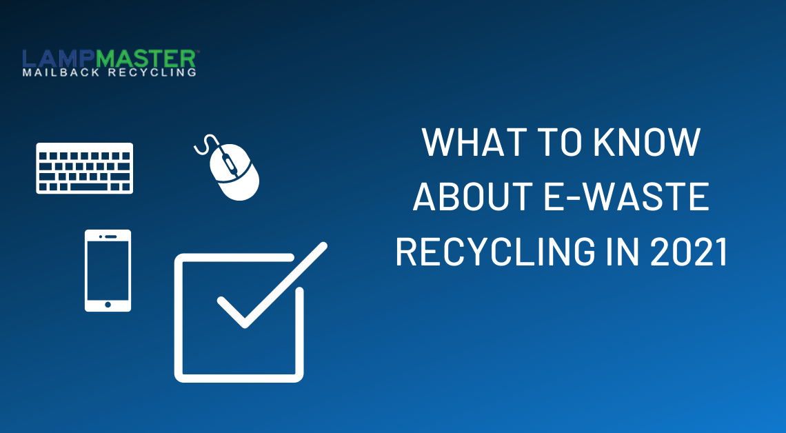 what you need to know about e waste recycling in 2021
